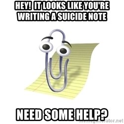 Know-It-All Clippy - Hey!  It looks like you're writing a suicide note Need some help?