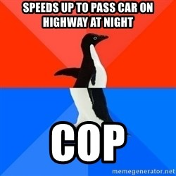 Socially Awesome Awkward Penguin - Speeds up to pass car on highway at night cop