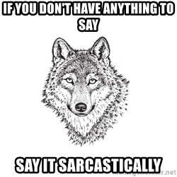 Sarcastic Wolf - if you don't have anything to say say it sarcastically