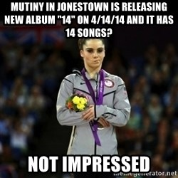 "Unimpressed McKayla Maroney - MUTINY IN JONESTOWN IS RELEASING NEW ALBUM ""14"" ON 4/14/14 AND IT HAS 14 SONGS? not impressed"