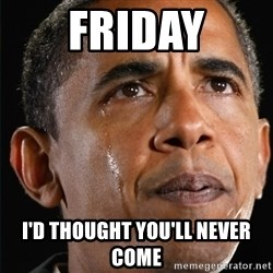 Obama Crying - Friday I'd thought you'll never come