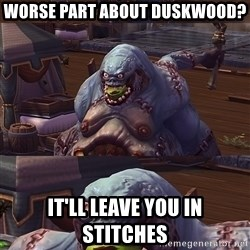 Bad Pun Stitches - worse part about duskwood? it'll leave you in stitches