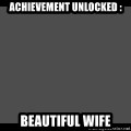 Achievement Unlocked - Achievement unlocked : Beautiful Wife