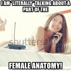 tj ok - i am *literally* talking about a part of the female anatomy!