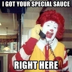 Ronald Mcdonald Call - I got your special sauce Right here