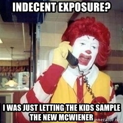 Ronald Mcdonald Call - Indecent exposure? I was just letting the kids sample the new mcwIener