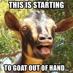 Illogical Goat - This is starting to goat out of hand...
