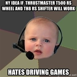 FPS N00b - ny idea if  thrustmaster t500 rs wheel and th8 rs shifter will work HATES DRIVING GAMES