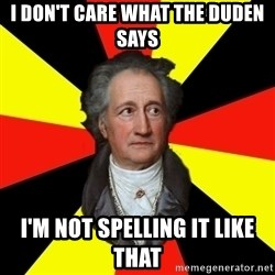 Germany pls - I don't care what the Duden says I'm not spelling it like that