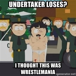 South Park Randy Marsh - Undertaker Loses? I thought this was wrestlemania