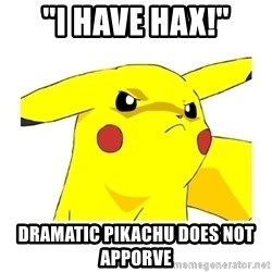 """Pikachu - """"I have hax!"""" Dramatic pikachu does not apporve"""