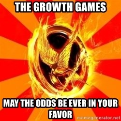 Typical fan of the hunger games - THE GROWTH GAMES MAY THE ODDS BE EVER IN YOUR FAVOR