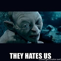 gollum -  They hates us