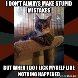 The Most Interesting Cat in the World - i don't always make stupid mistakes but when i do i lick myself like nothing happened
