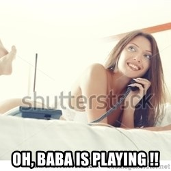 tj ok -  OH, BABA IS Playing !!