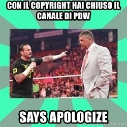 CM Punk Apologize! - con il copyright hai chiuso il canale di pdw says apologize
