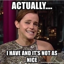 Emma Watson Trollface - actually.... I have and it's not as nice