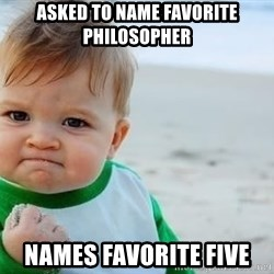 fist pump baby - Asked to name Favorite philosopher names Favorite Five