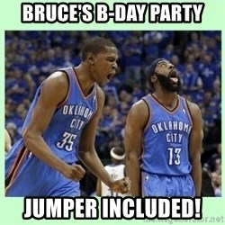 durant harden - Bruce's b-day party Jumper included!