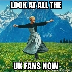 Look at all the things - Look at all the UK fans now