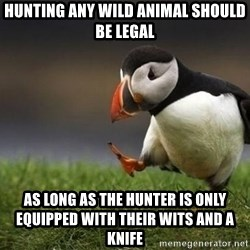 Unpopular puffin - hunting any wild animal should be legal as long as the hunter is only equipped with their wits and a knife