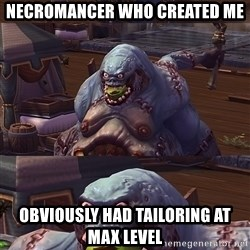 Bad Pun Stitches - Necromancer who created me obviously had tailoring at max level