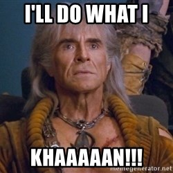 The REAL Khan - I'll do what I  KHaaaaan!!!