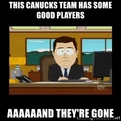 poof it's gone guy - this canucks team has some good players aaaaaand they're gone