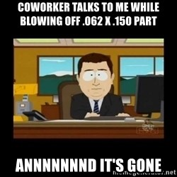 poof it's gone guy - Coworker talks to me while blowing off .062 x .150 part Annnnnnnd it's gone