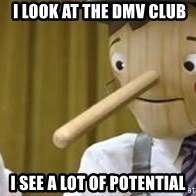 Pinocchio Potential -  i LOOK AT THE dmv cLUB i SEE a lOT oF POTENTIAL
