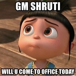 Despicable Me Agnes - Gm Shruti Will u come to office today
