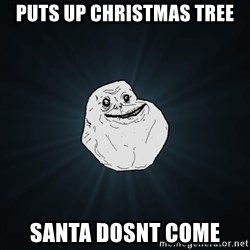 Forever Alone - puts up christmas tree santa dosnt come