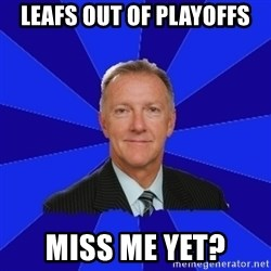 Ron Wilson/Leafs Memes - Leafs out of playoffs Miss me yet?