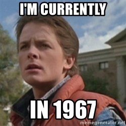 martymcfly - I'm currently in 1967