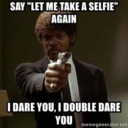 """Jules Pulp Fiction - say """"let me take a selfie"""" again i dare you, i double dare you"""