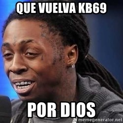 we president now - que vuelva kb69 por dios