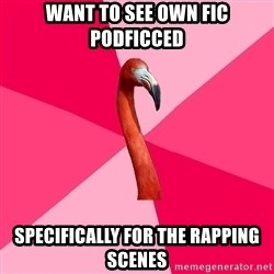 Fanfic Flamingo - Want to see own fic podficced Specifically for the rapping scenes