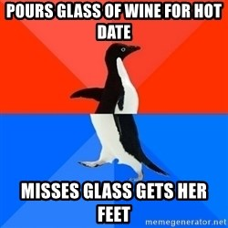 Socially Awesome Awkward Penguin - pours glass of wine for hot date misses glass gets her feet