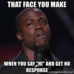 "Kevin Hart Face - That face you make when you say ""hi"" and get no response"