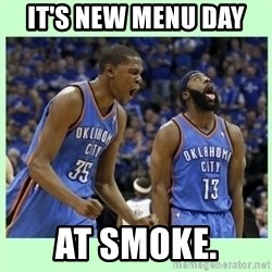 durant harden - IT's New Menu day  At smoke.