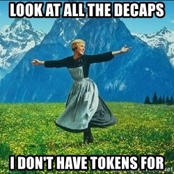 Look at all the things - Look at all the decaps I don't have tokens for
