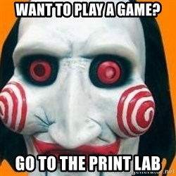Jigsaw from saw evil - Want to play a game? Go to the print lab