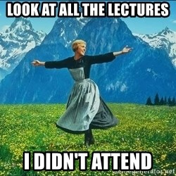 Look at all the things - Look at all the lectures I didn't attend