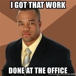 Successful Black Man - i got that work done at the office
