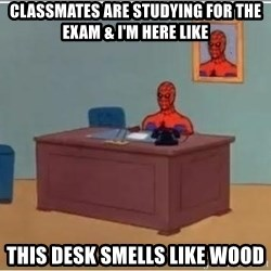 Spiderman Desk - classmates are studying for the exam & i'm here like this desk smells like wood