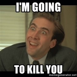 Nick Cage - I'm GOING tO KILL YOU