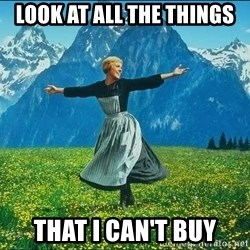 Look at all the things - Look at all the things That I can't buy