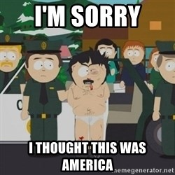 South Park Randy Marsh - I'm sorry  I thought this was America