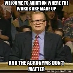 DrewCarey - Welcome to aviation where the words are made up And the acronyms don't matter