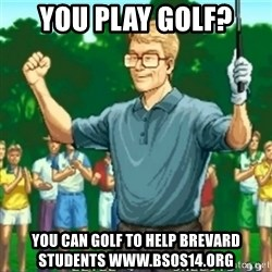 Happy Golfer - YOu Play Golf? You Can golf to help brevard students www.bsos14.org